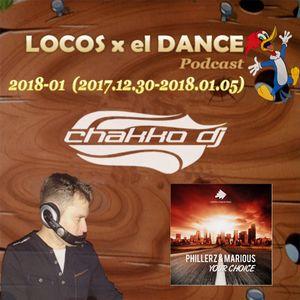LOCOS x el DANCE Podcast 2018-01 by CHAKKO DJ (2017.12.30-2018.01.05)