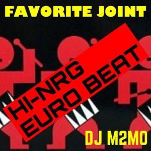 Favorite Joint HI-NRG&Euro Beat