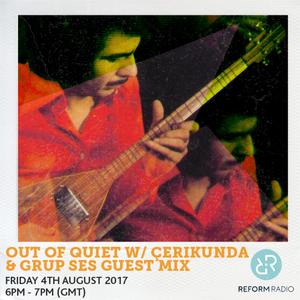 Out Of Quiet pt. 36 Çerikunda & Grup Ses Guest Mix 4th August 2017