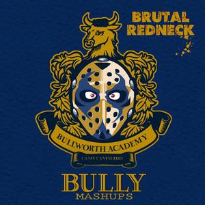 Bully Mashups by Brutal Redneck