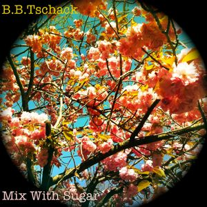 B.B.Tschack - Mix With Sugar