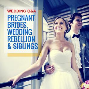 048: Wedding Q&A- Pregnant brides, Wedding Rebellion & Siblings