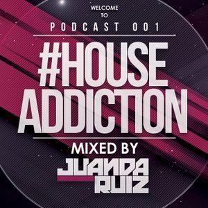 #HouseAddiction PODCAST 001 - JuandaRuiz