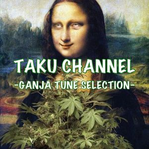 TAKU CHANNEL 8 / 8 -GANJA TUNE SELECTION-