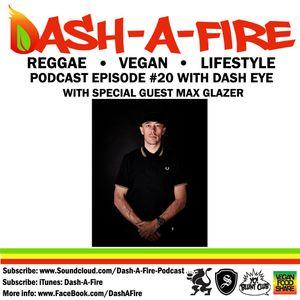 EP #20 W/ MAX GLAZER HOSTED BY DASH EYE-REGGAE & VEGAN LIFESTLYE