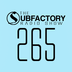 The Subfactory Radio Show #265