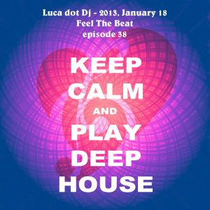 Feel The Beat episode 38: Keep Calm And Play Deep House