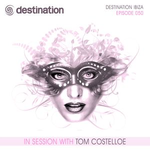DST050 - Destination Ibiza - In Session With Tom Costelloe (Episode 050)