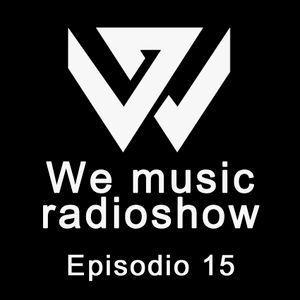 We Music Radioshow - Episodio 15