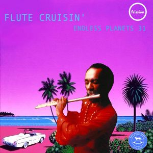Endless Planets #31: Flute Cruisin'