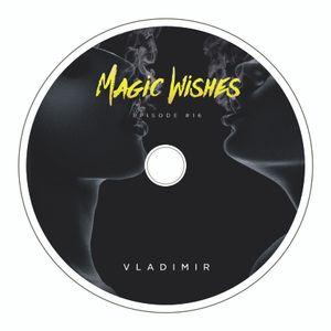 Magic Wishes by Vladimir // Episode 16 by Vladimir | Mixcloud