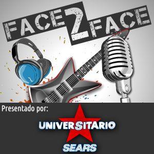 Face2Face es presentado por UniversitarioSears.com (La Lupita)