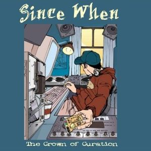 Since When - The Crown of Curation