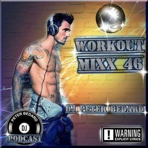 WORKOUT MIXX 46  (Podcast) - with DJ Peter Bedard