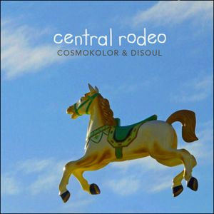 CENTRAL RODEO Dj Mix - diSoul & Cosmokolor