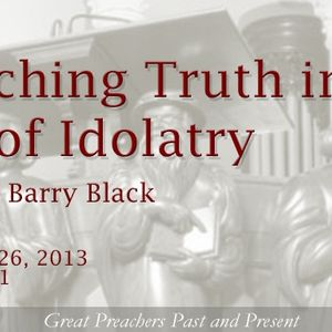 Preaching Truth in an Age of Idolatry
