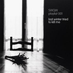 SWQW Playlist 001 - Last Winter Tried To Kill Me