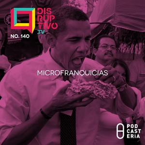 Disruptivo No. 140 - Microfranquicias