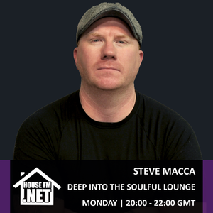 Steve Macca - Deep Into The Soulful Lounge 15 JUL 2019