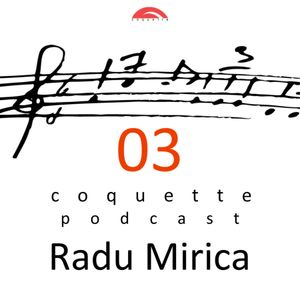 Coquette Podcast 03 - Radu Mirica