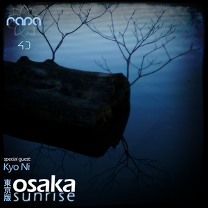 Osaka Sunrise 43 (Special Guest: Kyo Ni)