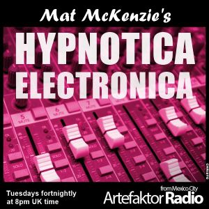 HYPNOTICA ELECTRONICA Selected & Mixed by Mat Mckenzie Show 2