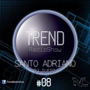 Trend Radio Show by Nico C - #08 - Dj Guest: Santo Adriano