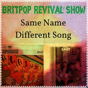 Britpop Revival Show #142 Same Name Different Song 20th January 2016