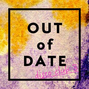 OUT of DATE Disco Club 3