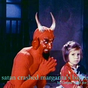 Satan crashed Margarita's baptism / by CORPSE LIGHTS for STOCK71
