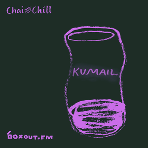 Chai and Chill 053 - Kumail [10-03-2019] by boxout fm | Mixcloud