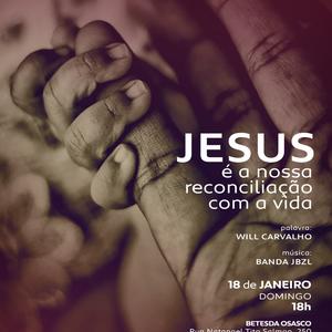 Jesus é a nossa reconciliação com a vida