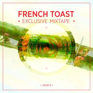 French Toast Exclusive Mixtape by Louie G