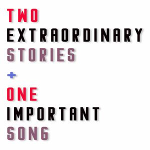 Two Extraordinary Stories + One Important Song - Show #320
