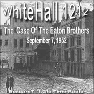 Whitehall 1212 - The Case Of The Eaton Brothers (09-07-52)