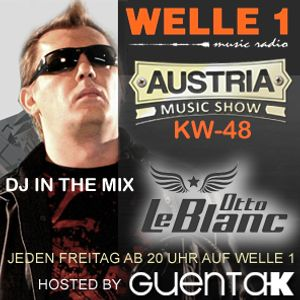 AUSTRIA MUSIC SHOW KW 48 Hosted by Guenta K in the Mix Otto Le Blanc