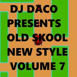 DJ DACO Presents Old Skool New Style Vol 7