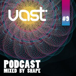 Vast Podcast #9 - mixed by Shape