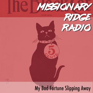 Missionary Ridge Radio / My Bad Fortune Slipping Away