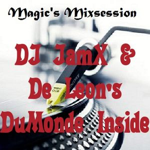 Magic's Mixsession presents DJ JamX & De Leon's DuMonde Inside