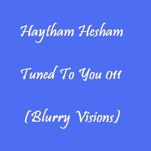 Haytham Hesham - Tuned To You 011 (Blurry Visions)