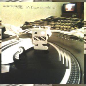 Vaiper Despotin - I thought It's disco something?!
