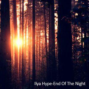 Ilya Hype-End Of The Night
