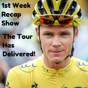1st week of the Tour recap show, The Tour has delivered!