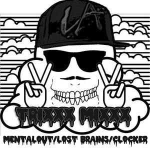 Trixxx Mixxx ( Mentalout/Lost Brains/Clocker )