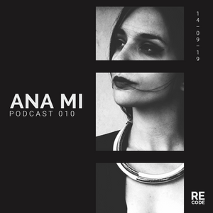RE:CODE PODCAST 010 | Ana Mi