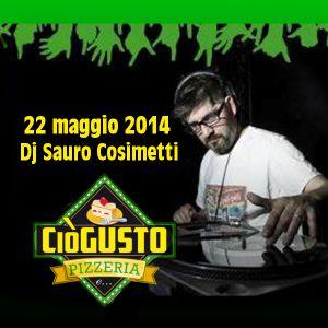Dj Sauro Cosimetti - 22 maggio 2014 - Apertura Giardino Estivo CiòGusto