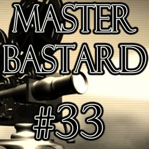 Master Bastard #33 - Motion Picture Party Pals Part 2