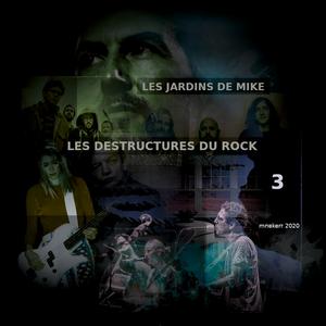 LES JARDINS DE MIKE : LES DESTRUCTURES DU ROCK PARTIE 3