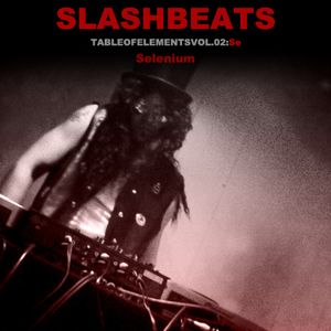 Slash Beats Presents: Table-of-Elements vol.2 Se Selenium